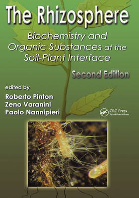 The Rhizosphere: Biochemistry and Organic Substances at the Soil-Plant Interface, Second Edition (Hardback)