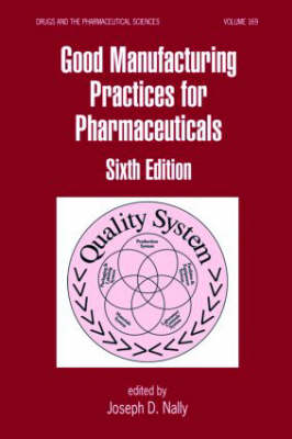 Good Manufacturing Practices for Pharmaceuticals, Sixth Edition - Drugs and the Pharmaceutical Sciences (Hardback)