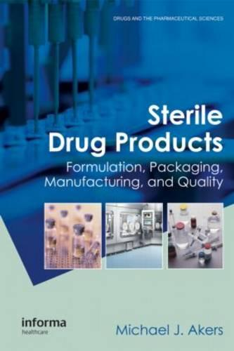 Sterile Drug Products: Formulation, Packaging, Manufacturing and Quality - Drugs and the Pharmaceutical Sciences (Hardback)