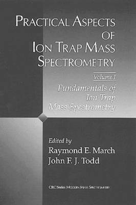 Practical Aspects of Ion Trap Mass Spectrometry, Volume I (Hardback)
