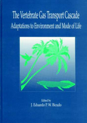 The Vertebrate Gas Transport Cascade: Adaptations to Environment and Mode of Life (Hardback)