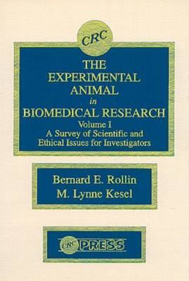 The Experimental Animal in Biomedical Research: A Survey of Scientific and Ethical Issues for Investigators, Volume I (Hardback)