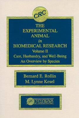 The Experimental Animal in Biomedical Research: Care, Husbandry, and Well-Being-An Overview by Species, Volume II (Hardback)