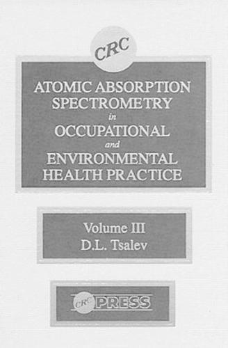 Atomic Absorption Spectrometry in Occupational and Environmental Health Practice, Volume III (Hardback)