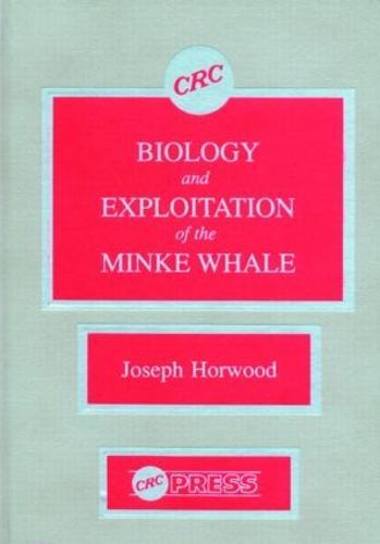 Biology and Exploitation of the Minke Whale (Hardback)