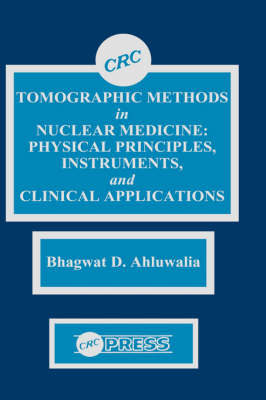 Tomographic Methods in Nuclear Medicine: Physical Principles, Instruments, and Clinical Applications (Hardback)