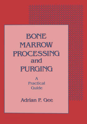 Bone Marrow Processing and Purging: a Practical Guide (Hardback)
