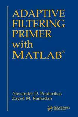 Adaptive Filtering Primer with MATLAB - Electrical Engineering Primer Series (Paperback)