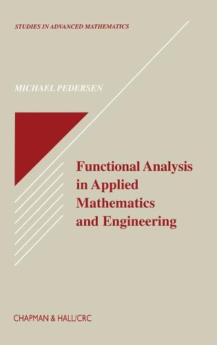 Functional Analysis in Applied Mathematics and Engineering - Studies in Advanced Mathematics 31 (Hardback)