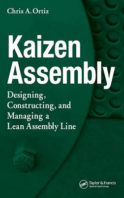 Kaizen Assembly: Designing, Constructing, and Managing a Lean Assembly Line (Hardback)