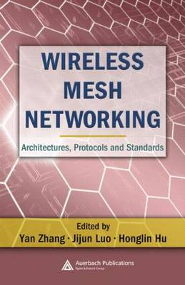 Wireless Mesh Networking: Architectures, Protocols and Standards - Wireless Networks and Mobile Communications (Hardback)