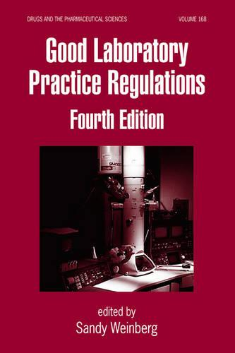 Good Laboratory Practice Regulations, Fourth Edition - Drugs and the Pharmaceutical Sciences (Hardback)