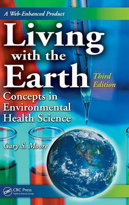 Living with the Earth, Third Edition: Concepts in Environmental Health Science (Hardback)