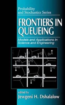 Frontiers in Queueing: Models and Applications in Science and Engineering - Probability and Stochastics Series 7 (Hardback)