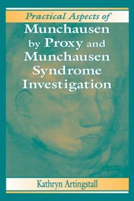 Practical Aspects of Munchausen by Proxy and Munchausen Syndrome Investigation - Practical Aspects of Criminal and Forensic Investigations 20 (Hardback)