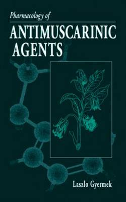 Pharmacology of Antimuscarinic Agents - Handbooks in Pharmacology and Toxicology 47 (Hardback)