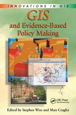 GIS and Evidence-Based Policy Making - Innovations in GIS (Hardback)