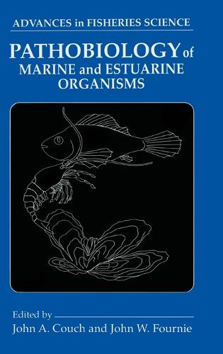 Pathobiology of Marine and Estuarine Organisms - Advances in Fisheries Science 2 (Hardback)