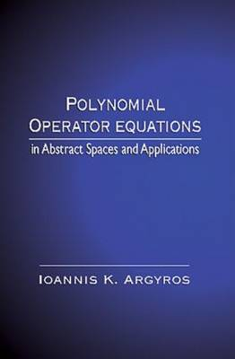 Polynomial Operator Equations in Abstract Spaces and Applications (Hardback)