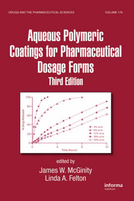 Aqueous Polymeric Coatings for Pharmaceutical Dosage Forms, Third Edition - Drugs and the Pharmaceutical Sciences (Hardback)