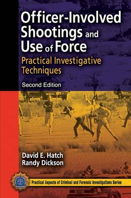 Officer-Involved Shootings and Use of Force: Practical Investigative Techniques, Second Edition - Practical Aspects of Criminal and Forensic Investigations (Paperback)