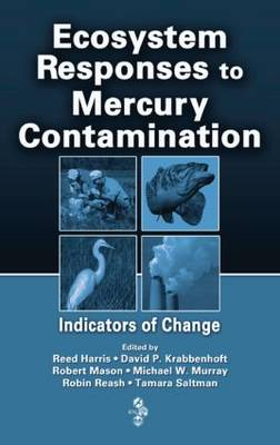 Ecosystem Responses to Mercury Contamination: Indicators of Change (Hardback)