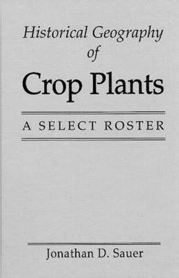 Historical Geography of Crop Plants: A Select Roster (Hardback)