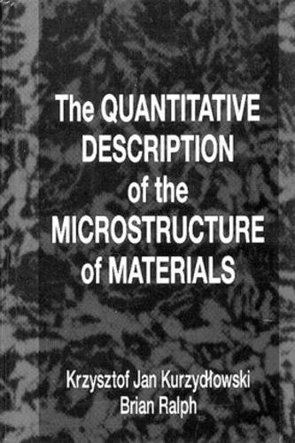 The Quantitative Description of the Microstructure of Materials - Materials Science & Technology 3 (Hardback)