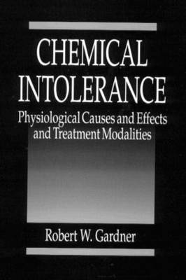 Chemical Intolerance: Physiological Causes and Effects and Treatment Modalities (Hardback)
