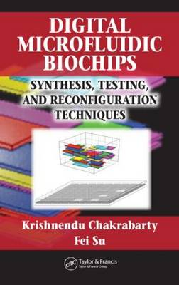 Digital Microfluidic Biochips: Synthesis, Testing, and Reconfiguration Techniques (Hardback)