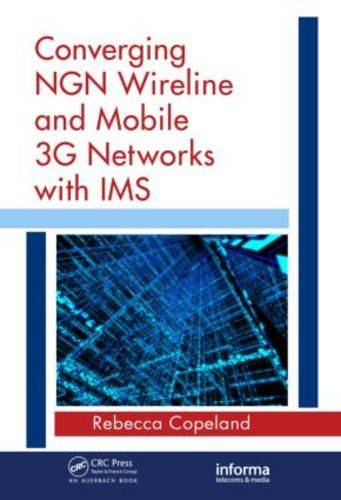 Converging NGN Wireline and Mobile 3G Networks with IMS: Converging NGN and 3G Mobile (Hardback)