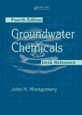 Groundwater Chemicals Desk Reference, Fourth Edition (Hardback)