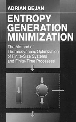 Entropy Generation Minimization: The Method of Thermodynamic Optimization of Finite-Size Systems and Finite-Time Processes - Mechanical and Aerospace Engineering Series (Hardback)
