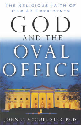 God and the Oval Office: The Religious Faith of Our 43 Presidents (Paperback)