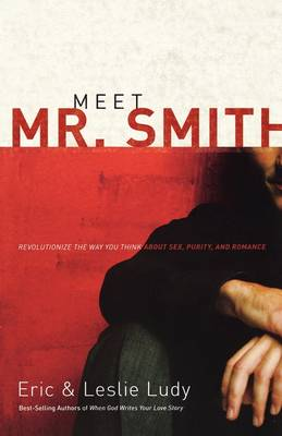 Meet Mr. Smith: Revolutionize the Way You Think About Sex, Purity, and Romance (Paperback)