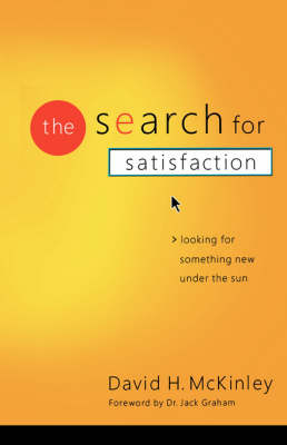 The Search for Satisfaction: Looking for Something New Under the Sun (Paperback)