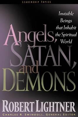 Angels, Satan, and Demons: Invisible Beings That Inhabit the Spiritual World - Swindoll Leadership Library (Hardback)