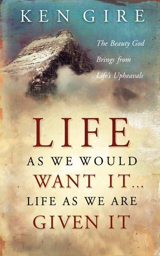 Life as We Would Want It . . . Life as We Are Given It: The Beauty God Brings from Life's Upheavals (Paperback)