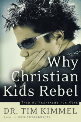Why Christian Kids Rebel: Trading Heartache for Hope (Paperback)