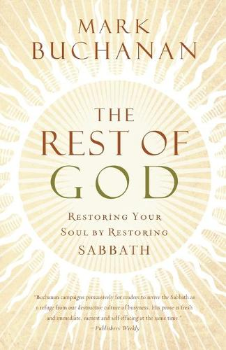 The Rest of God: Restoring Your Soul by Restoring Sabbath (Paperback)