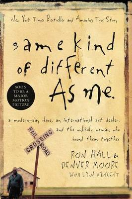 Same Kind of Different As Me: A Modern-Day Slave, an International Art Dealer, and the Unlikely Woman Who Bound Them Together (Paperback)
