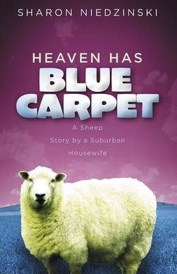 Heaven Has Blue Carpet: A Sheep Story by a Suburban Housewife (Paperback)