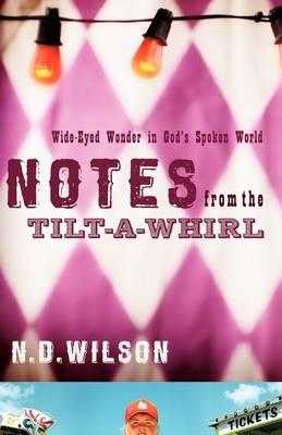 Notes From The Tilt-A-Whirl: Wide-Eyed Wonder in God's Spoken World (Paperback)