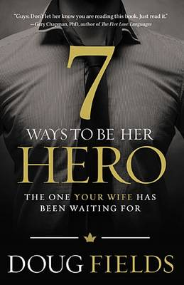 7 Ways to Be Her Hero: The One Your Wife Has Been Waiting For (Paperback)