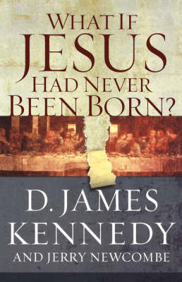 What If Jesus Had Never Been Born? (Paperback)