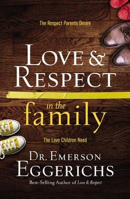 Love and Respect in the Family: The Respect Parents Desire, the Love Children Need (Paperback)