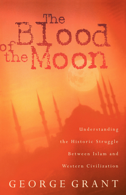 The Blood of the Moon: Understanding the Historic Struggle Between Islam and Western Civilization (Paperback)