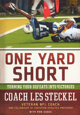 One Yard Short: Turning Your Defeats into Victories (Paperback)