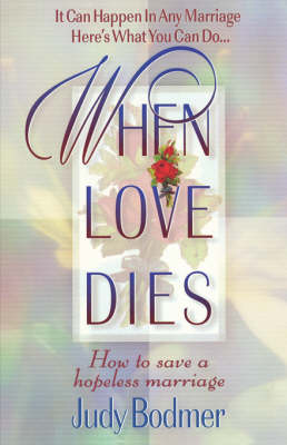 When Love Dies: How to Save a Hopeless Marriage (Paperback)