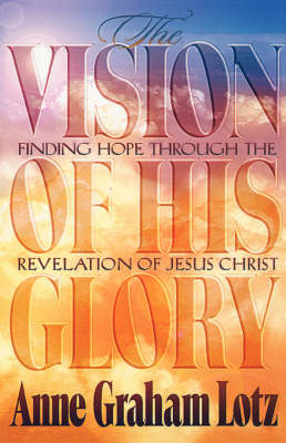 The Vision of His Glory: Finding Hope Through the Revelation of Jesus Christ (Paperback)